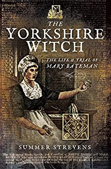 The Yorkshire Witch: The Life and Trial of Mary Bateman by [Strevens, Summer]