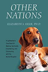 Other Nations: A Lightworker's Case Book for Healing, Spiritually Empowering, and Communing with the Animal Kingdom Paperback