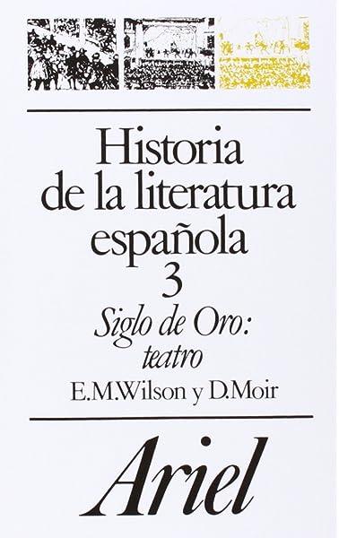 Historia de la literatura española, 3. Siglo de Oro: teatro Ariel ...