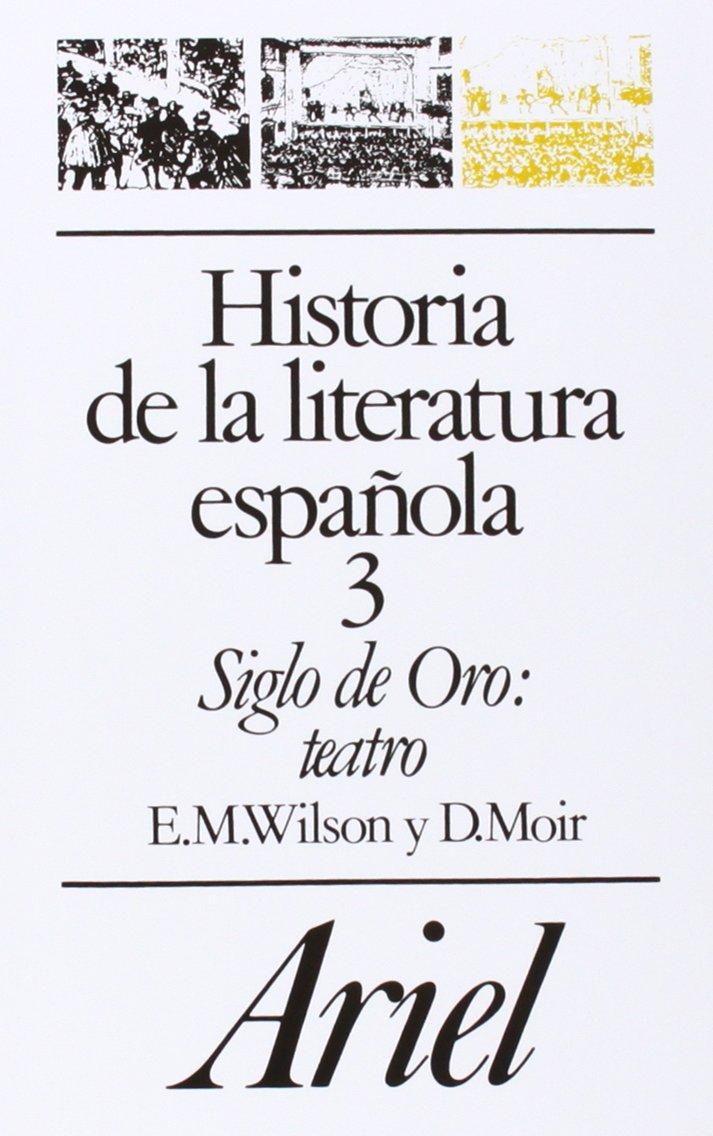 Historia de la literatura española, 3. Siglo de Oro: teatro Ariel Letras: Amazon.es: Moir, Duncan, Wilson, E. M., Pujol, Carlos: Libros
