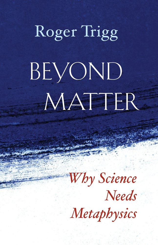 Beyond matter why science needs metaphysics roger trigg beyond matter why science needs metaphysics roger trigg 9781599475127 amazon books fandeluxe Choice Image