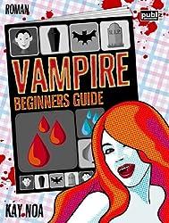 Vampire Beginners Guide: Vom falschen Mann gebissen (The Vampire Guides 1)
