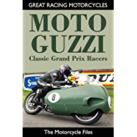 MOTO GUZZI CLASSIC GRAND PRIX RACERS: SPECIAL COLOUR EDITION (GREAT RACING MOTORCYCLES) (English Edition)