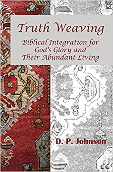 Book Truth Weaving: Biblical Integration for God's Glory and Their Abundant Living