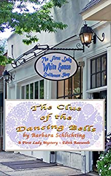 The Clue of the Dancing Bells: A First Ladies Mystery (The First Lady Mystery Series) by [Schlichting, Barbara]