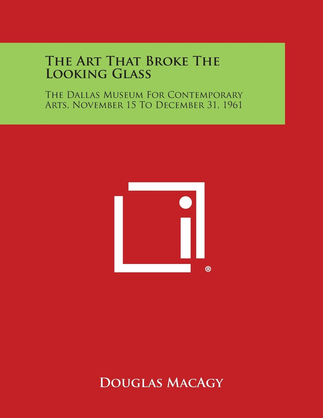Read Online The Art That Broke the Looking Glass: The Dallas Museum for Contemporary Arts, November 15 to December 31, 1961 pdf epub