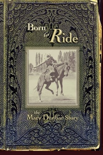 Download A Man Born To Ride: The Marvin Dunbar Story (The Ups and Downs of Three Generations of Horsemen) (Volume 1) ebook