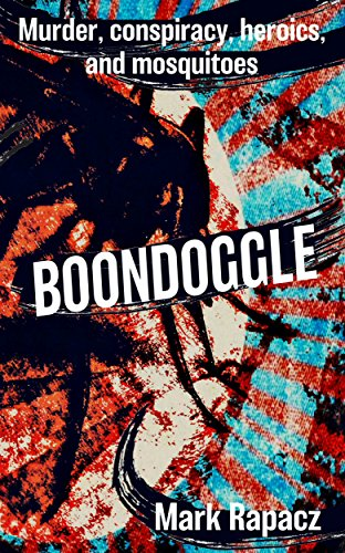Boondoggle: A tale of murder, conspiracy, heroics, and mosquitoes