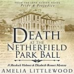 Death at the Netherfield Park Ball: A Sherlock Holmes and Elizabeth Bennet Mystery, Book 1 | Amelia Littlewood