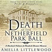 Death at the Netherfield Park Ball: A Sherlock Holmes and Elizabeth Bennet Mystery, Book 1   Amelia Littlewood