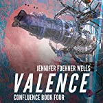 Valence: Confluence, Book 4   Jennifer Foehner Wells
