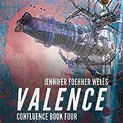 Valence: Confluence, Book 4 | Jennifer Foehner Wells