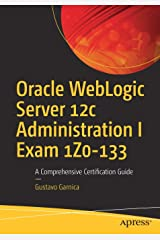 Oracle WebLogic Server 12c Administration I Exam 1Z0-133: A Comprehensive Certification Guide Paperback