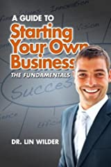 A Guide To Starting Your Own Business-The Fundamentals Kindle Edition