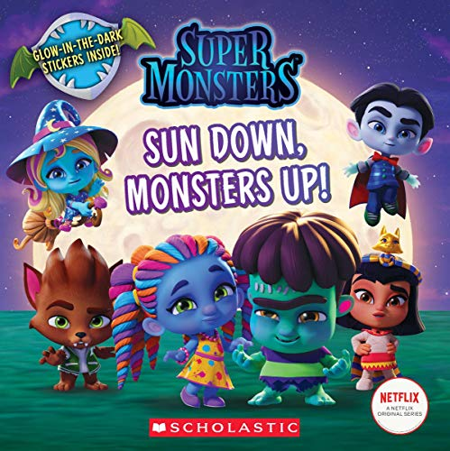 Sun Down, Monsters Up! (Super Monsters 8x8 storybook) -