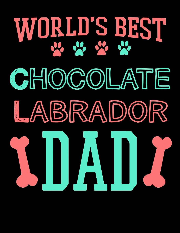 Best Chocolate In The World 2020 World's Best Chocolate Labrador Dad: 2020 Labrador Retriever