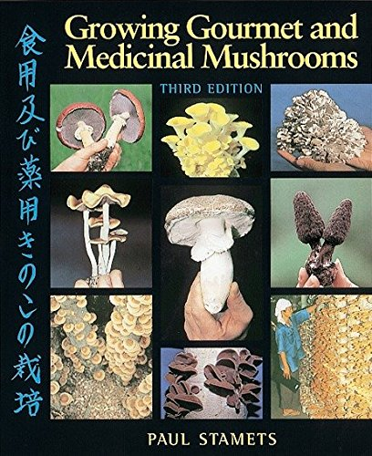 - Growing Gourmet and Medicinal Mushrooms