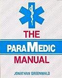 The Paramedic Manual, Greenwald, Jonathan, 0895821672