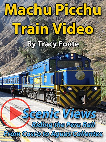 Machu Picchu Train Video: Scenic Views Riding the Peru Rail from Cusco Ollanta to Aguas Calientes Pueblo