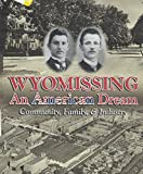 Wyomissing - An American Dream: Enterprise Shaping Community - Centennial Year 1906-2006 (History of Wyomissing, suburb of Reading, PA) DVD