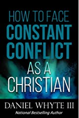 How to Face Constant Conflict As a Christian Kindle Edition