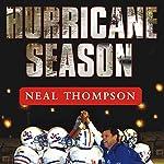 Hurricane Season: A Coach, His Team, and Their Triumph in the Time of Katrina | Neal Thompson