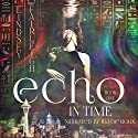 Echo in Time: Echo Trilogy, Book 1 Audiobook by Lindsey Fairleigh Narrated by Ilia de Roux