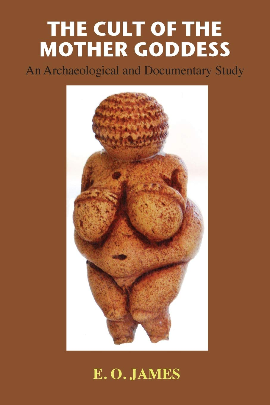 The Cult of the Mother Goddess: An Archaeological and Documentary Study