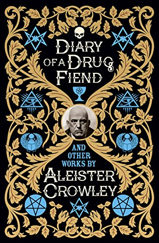 Diary of a Drug Fiend and Other Works by Aleister Crowley