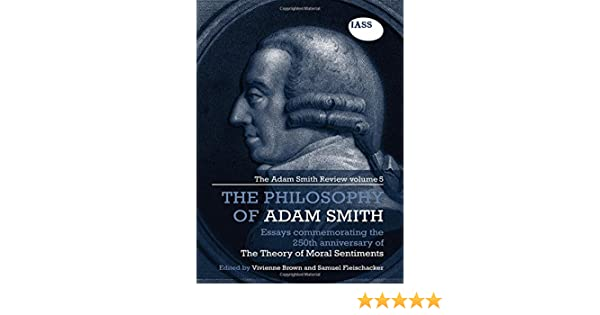 The Philosophy Of Adam Smith The Adam Smith Review Volume   The Philosophy Of Adam Smith The Adam Smith Review Volume  Essays  Commemorating The Th Anniversary Of The Theory Of Moral Sentiments