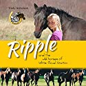 Ripple and the Wild Horses of White Cloud Station Audiobook by Trudy Nicholson Narrated by Zoe Mills