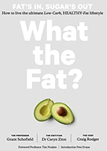 What the Fat?: Fat's IN: Sugar's OUT Practical guide and recipes