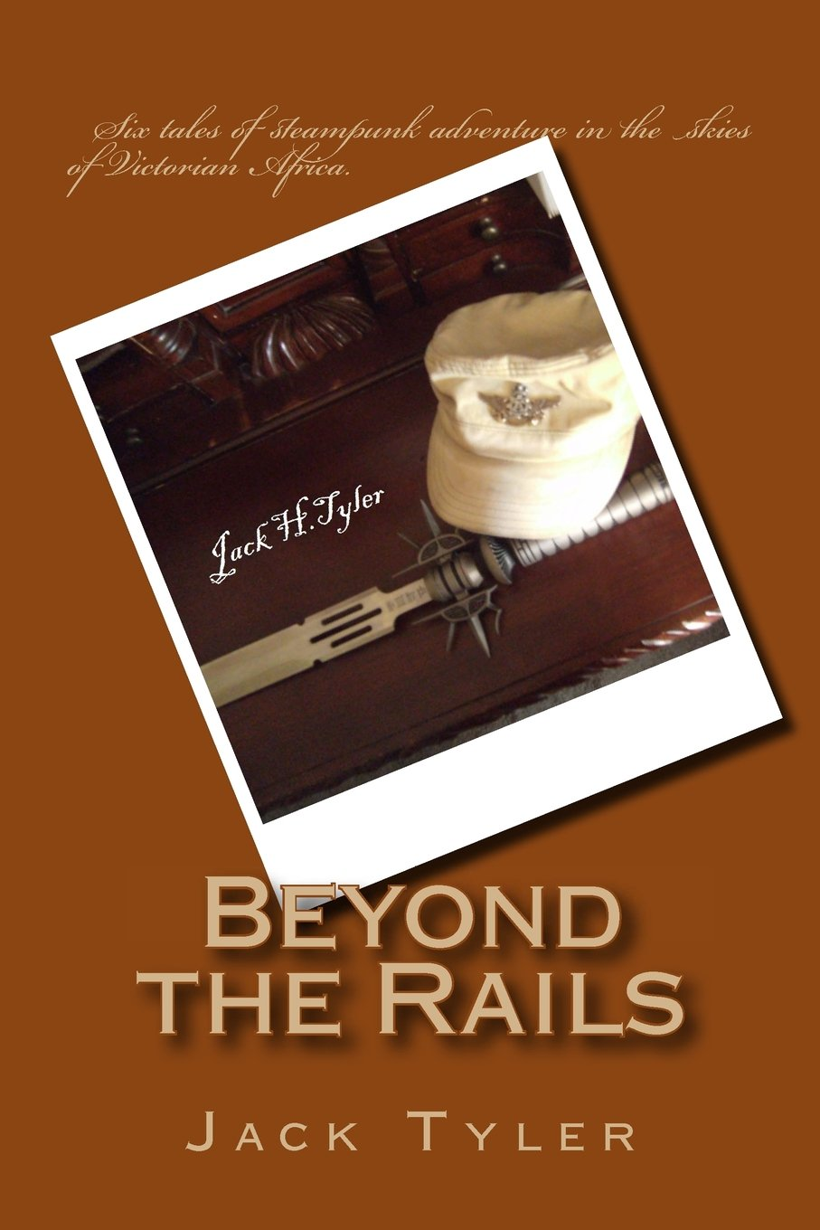 Beyond the Rails: Six tales of steampunk adventure on the African frontier (Volume 1) ebook