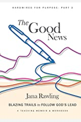 The Good News: Blazing Trails to Follow God's Lead (Hardwired for Purpose) Paperback