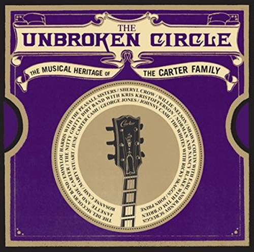 UNBROKEN CIRCLE - MUSICAL HERITAGE OF THE CARTER FAMILY