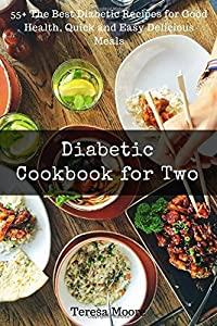 Diabetic Cookbook for Two: 55+ The Best Diabetic Recipes for Good Health, Quick and Easy Delicious Meals (Healthy Food)