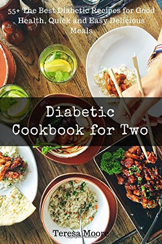 Diabetic Cookbook for Two: 55+ The Best Diabetic Recipes for Good Health, Quick and Easy Delicious Meals (Healthy Food) by Teresa Moore