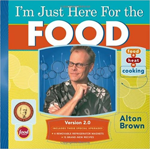 I'm Just Here For The Food: Version 2.0 by Alton Brown