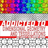 img - for Addicted to Dimensional Geometry and Tessellations: An Adult Coloring Book (Addicted to Adult Coloring Books) (Volume 1) book / textbook / text book