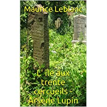 L' île aux trente cercueils - Arsène Lupin (Arsène Lupin series t. 10) (French Edition)
