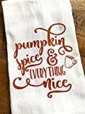 Tea Towel - Pumpkin Spice and Everything Nice Kitchen Towel - Thanksgiving Fall Decor - Kitchen Decoration - Autumn
