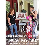 Daycare Whisperer Doing Daycare: This Job Would be Great if it Wasn't for the Parents!