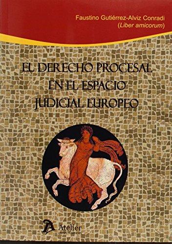 El Derecho Procesal En El Espacio Judicial Europeo. Estudios Dedicados Al Catedrático Faustino Gutiérrez-Alviz Y Conradi (Processus Iudicii)