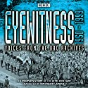 Eyewitness: 1950-1999: Voices from the BBC Archives Radio/TV Program by Joanna Bourke Narrated by Tim Pigott-Smith
