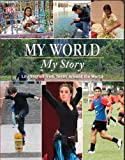 My World, My Story: Life Stories from Teens from Around the World, Dorling Kindersley Publishing Staff, 0756683432