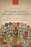 The Oxford History of Poland-Lithuania: Volume I: The Making of the Polish-Lithuanian Union 1385-1569 (Oxford History of Early Modern Europe)