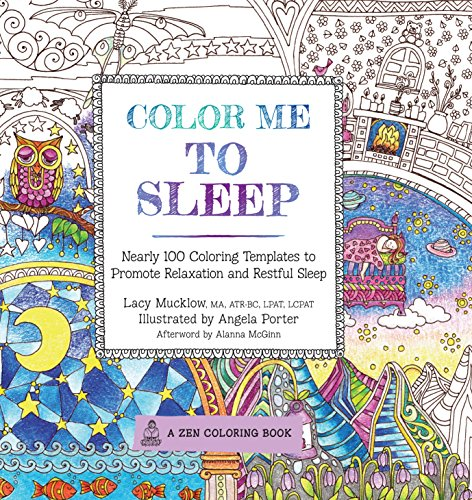 Color Me To Sleep: Nearly 100 Coloring Templates to Promote Relaxation and Restful Sleep (A Zen Coloring Book) (Best Tea To Help Sleep)