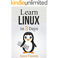 Linux: The Quick and Easy Beginners Guide to Learning the Linux Command Line (Linux in 3 Days)