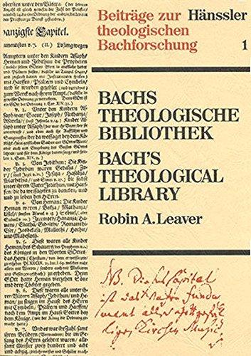 Bach's Theologische Bibliothek / Bach's Theological Library: Eine kritische Bibliographie / A Critical Bibliography (Beiträge zur theologischen Bachforschung)