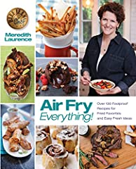 The Air Fry Everything! cookbook creates fried food fast without the added fat, calories or guilt. Created by The Blue Jean Chef, Meredith Laurence, Air Fry Everything!offers over 130 all new, flavor-bursting recipes, including restaurant mak...